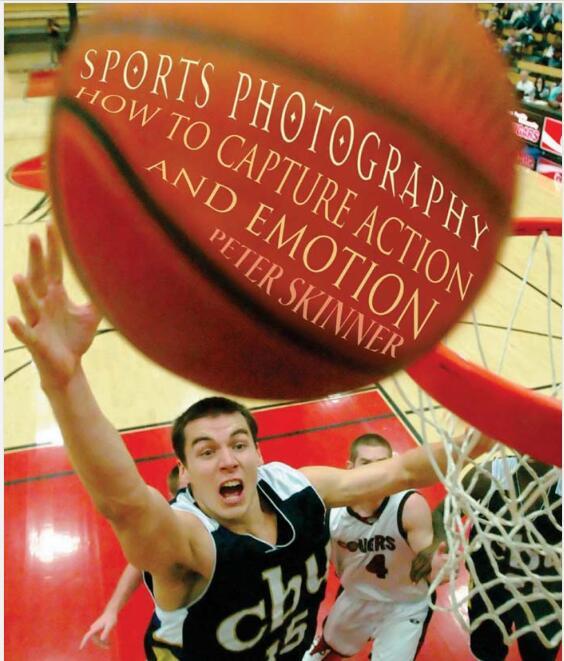 体育摄影.怎样捕捉动作与表情(Sports Photography:How to Capture Action and Emotion)英文版